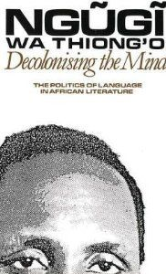 So fortunate I went to school in Zimbabwe, where I got to read these amazing African writers. Decolonising the Mind: The Politics of Language in African Literature (Studies in African Literature Series): Ngugi Wa Thiongo: 9780435080167: Amazon.com: Books