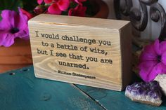 """""""I would challenge you to a battle of wits, but I see that you are unarmed."""" ~ William Shakespeare :-)  #INTJ"""