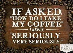 Seriously, Very Seriously! #coffee http://sizzlenow.com/products/sisel_kaffe_coffee