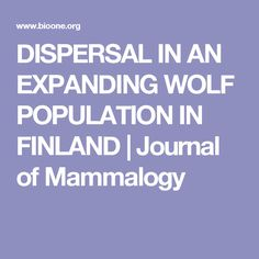 DISPERSAL IN AN EXPANDING WOLF POPULATION IN FINLAND   Journal of Mammalogy