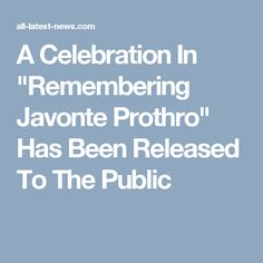 """A Celebration In """"Remembering Javonte Prothro"""" Has Been Released To The Public"""