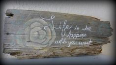 https://www.etsy.com/listing/95486808/barn-wood-life-quote-wall-art  Hand painted wall art on repurposed barn wood.
