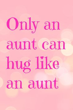 Only an aunt can hug like an aunt. My Little Nieces, Niece And Nephew, Love Me Quotes, Quotes For Kids, Gift Quotes, Funny Quotes, Happy Birthday Aunt, Auntie Quotes, Best Auntie Ever