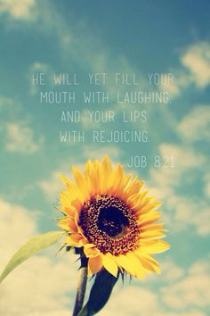 "Job 8:21 ""He will yet fill your mouth with laughter and your lips with rejoicing."""