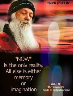 Now is the only reality. All else is either memory or imagination. - Osho, indian guru and author. Wisdom Quotes, Words Quotes, Life Quotes, Sayings, Rumi Quotes, Yoga Quotes, Motivational Quotes, Inspirational Quotes, Tantra