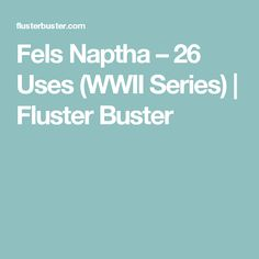 Fels Naptha – 26 Uses (WWII Series) | Fluster Buster