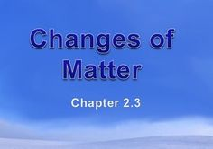 Physical Science: 2.3 Changes of MatterPowerPoint Presentation (2.3 of 18.3)* Unit 1*This is part of a series based upon chapters and sectionsTopics: Physical changes, melting, dissolving, chemical changes, indicators, filtering, compounds, breaking down compounds
