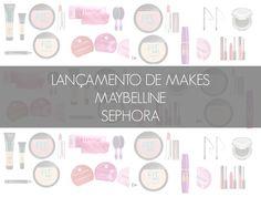 Lançamentos Maybelline e Sephora Brasil   New in Makeup