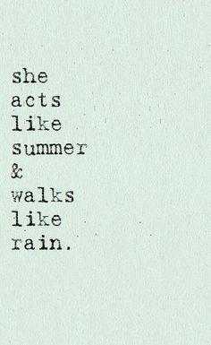 She acts like summer and walks like rain