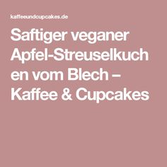Saftiger veganer Apfel-Streuselkuchen vom Blech – Kaffee & Cupcakes