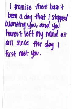 that's a promise... Not a second goes by since the day we met that I dont think of you... I always wonder what you're doing in those quiet moments away from you!! And when im talking to you or texting you.  So sad right now but I wish you well XO