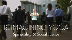 """Re-imagining Yoga, Part 2: Spirituality and Social Justice 