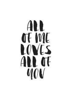 All Of Me Loves All Of You - The Motivated Type. love quotes for him All Of Me Loves All Of You Poster Words Quotes, Me Quotes, Motivational Quotes, Inspirational Quotes, Sayings, Poster Quotes, Funny Baby Quotes, Family Quotes, Qoutes