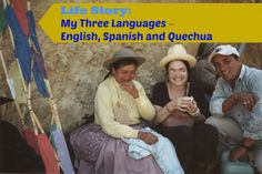 Life Story: My Three Languages – English, Spanish and Quechua. This is a story of  Daria Marmaluk-Hajioannou.  She is trilingual and speaks English, Spanish and Quechua, an indigenous language of the Andean region in South America. Her multilingual parents did not speak all three languages to her, but only English.  Nevertheless, the multilingual environment she was surrounded by shaped her life in a unique and a beautiful way.