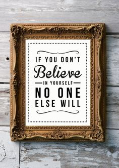 If you don't believe in yourself ... no one else will.  Believe in you even when you don't believe in yourself might be better for a little boy maybe