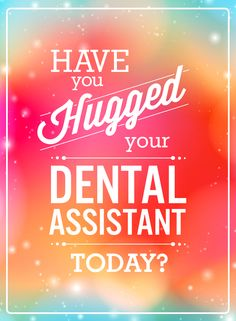 Have you hugged your dental assistant today?  #DentalAssistant #DentalAssisting