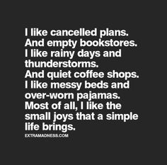 Most of all, I like the small joys that a simple life brings.