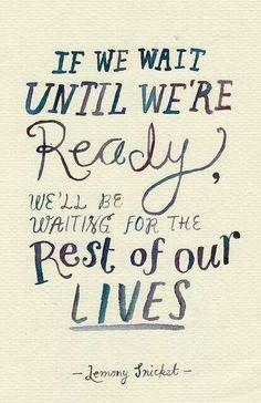 ถ้าคุณรอให้พร้อมคุณคงต้องรอตลอดชีวิต