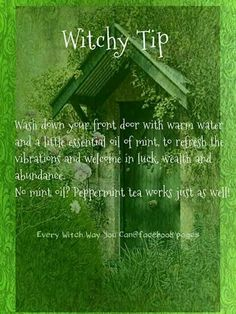 Witchy Tip: When washing down your front door bring luck, wealth and abundance using oil of mint or peppermint tea.