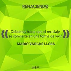 #renaciendoco #reciclaje #eco #medioambiente #quote #mariovargasllosa #ambiente #sostenible