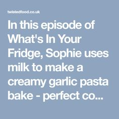 In this episode of What's In Your Fridge, Sophie uses milk to make a creamy garlic pasta bake - perfect comfort food! Garlic Basil Chicken, Creamy Garlic Pasta, Creamy Garlic Mushrooms, Creamy Garlic Sauce, Garlic Chicken Recipes, Sausage Pasta Recipes, Chicken Pasta Bake, Milk, Twisted Recipes