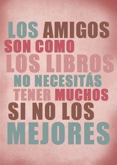 """La #Amistad """"Los #Amigos son como los #Libros, no necesitas tener muchos sino los mejores"""""""