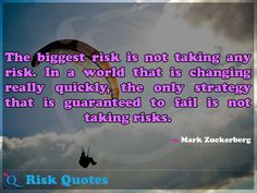 The biggest risk is not taking any risk. In a world that is changing really quickly, the only strategy that is guaranteed to fail is not taking risks. Risk Quotes, Take Risks, Fails, Change, Taking Risks