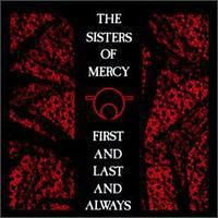 THE SISTERS OF MERCY, First And Last And Always