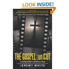 Amazon.com: The Gospel Uncut: Learning to Rest in the Grace of God. (9781449765675): Jeremy White: Books