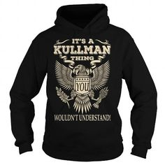Its a KULLMAN Thing You Wouldnt Understand Last Name T-Shirt #name #tshirts #KULLMAN #gift #ideas #Popular #Everything #Videos #Shop #Animals #pets #Architecture #Art #Cars #motorcycles #Celebrities #DIY #crafts #Design #Education #Entertainment #Food #drink #Gardening #Geek #Hair #beauty #Health #fitness #History #Holidays #events #Home decor #Humor #Illustrations #posters #Kids #parenting #Men #Outdoors #Photography #Products #Quotes #Science #nature #Sports #Tattoos #Technology #Travel…