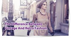 The Difference Between Retro Fashion And Vintage Fashion