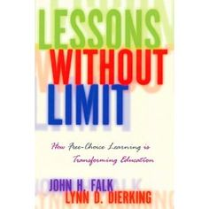 LESSONS WITHOUT LIMIT: HOW FREE-CHOICE LEARNING IS TRANSFORMING EDUCATION.  Free-choice learning is all about what you choose to do in your learning time. We learn every day—at home, at school, at work, and out in the world, from books, in museums, watching television, hearing a symphony, building a model rocket. Our motivations and expectations change over our lifetime but learning never stops.