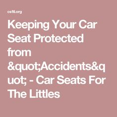 """Keeping Your Car Seat Protected from """"Accidents"""" - Car Seats For The Littles"""