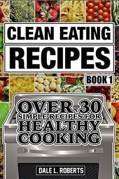 Clean Eating Recipes Book 1: Over 30 Simple Recipes for Healthy Cooking (Clean Food Diet Cookbook) by Dale L. Roberts http://www.amazon.com/dp/B0168ZU1Q8/ref=cm_sw_r_pi_dp_SoNhwb1Q6HSZF