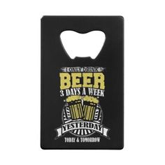 Only Drink Beer Three Days A Week Credit Card Bottle Opener - #customizable create your own personalize diy