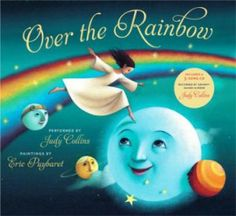 Over the Rainbow Words by E.Y. Harburg Music by Harold Arlen Illustrated by Eric Puybaret Published by Imagine Publishing Inc. ISBN 978-1-936140-00-8
