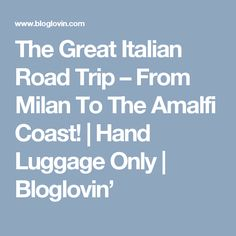 The Great Italian Road Trip – From Milan To The Amalfi Coast! | Hand Luggage Only | Bloglovin'