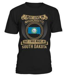 I May Live in Massachusetts But I Was Made in South Dakota State T-Shirt V3 #SouthDakotaShirts