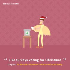 If a person is like a turkey voting for an early Christmas, they accept a situation that will yield very bad results for them. English Talk, English Quiz, English Idioms, English Words, English Lessons, English Grammar, Learn English, Learning English Is Fun, English Language Learning