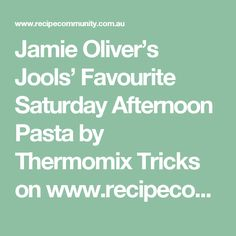 Jamie Oliver's Jools' Favourite Saturday Afternoon Pasta by Thermomix Tricks on www.recipecommunity.com.au