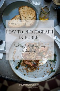 How to photograph in public (and not feel self-conscious in doing so!)   The Food Photography + Styling Guides