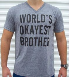 gifts for brother Worlds Okayest Brother - brother t shirt - funny gift for brother - Christmas Gift for brother - Birthday Gift - Soft V neck Mens Tee shirt Christmas Gifts For Brother, Birthday Gifts For Brother, Funny Christmas Gifts, Christmas Humor, Gifts For Family, Gifts For Dad, Brother Gifts, Christmas Stuff, Birthday Presents