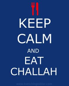 Keep Calm and Eat Challah