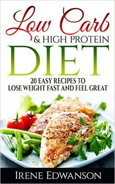 Low Carb & Hight Protein Diet 20 Easy Recipes To Lose Weight Fast And Feel Great: (low carb cookbook, low carb recipes, low carb diet books, low carbohydrate ... low carb diet for dummies, Book 1), I. Edvanson - Amazon.com
