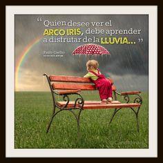 """""""Quien desee ver el arco iris, debe aprender a disfrutar de la lluvia..."""" #PauloCoelho #Citas #Frases @Candidman"""