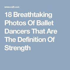 18 Breathtaking Photos Of Ballet Dancers That Are The Definition Of Strength