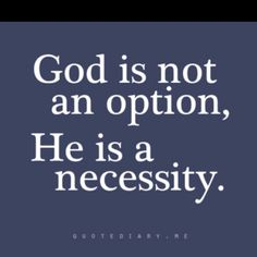 God is not an option. He is a necessity ~~I Love the Bible and Jesus Christ, Christian Quotes and verses. Faith Quotes, Bible Quotes, Me Quotes, Jesus Quotes, The Words, Way Of Life, The Life, Saint Esprit, Affirmations