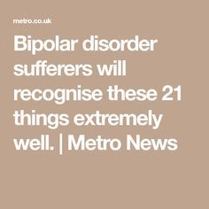 Bipolar disorder sufferers will recognise these 21 things extremely well. | Metro News