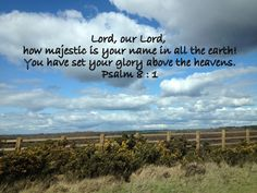 Lord, our Lord, how majestic is your name in all the earth!