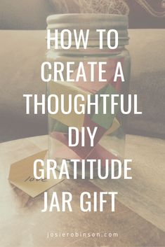 How to make a simple and thoughtful diy gratitude jar gift for family and friends. #gratitude #giftbaskets #giftideas  #holidaygifts #diygifts